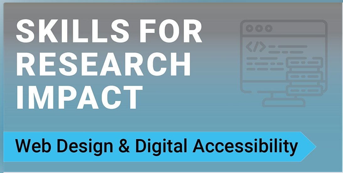 """The text """"Skills for Research Impact: Web Design & Digital Accessibility"""" on a blue background."""