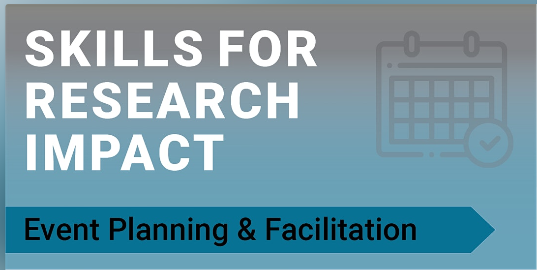 "The words ""Skills for Research Impact: Event Planning & Facilitation"" on a blue background."