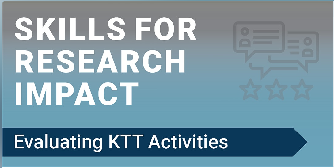 """Image reads the title of the event, """"Skills for Research Impact: Evaluating KTT Activities"""""""